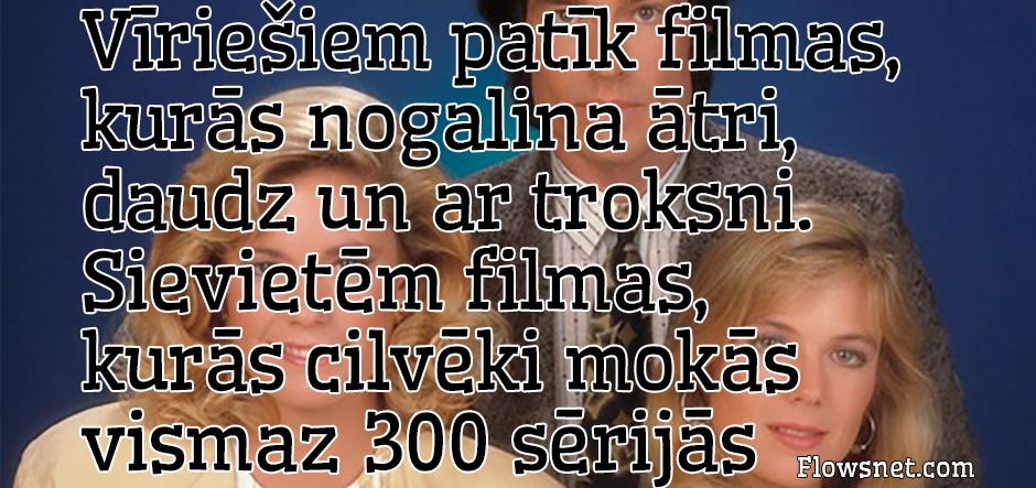 SIEVIETĒM PATĪK FILMAS, KURĀS CILVĒKI MOKĀS..