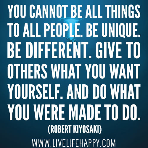 If Things Were Different Quotes: You Cannot Be All Things To All People. Be Unique. Be Diff