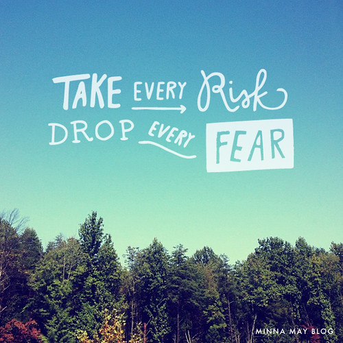 take every risk drop every fear - by minna may | by Littlemad