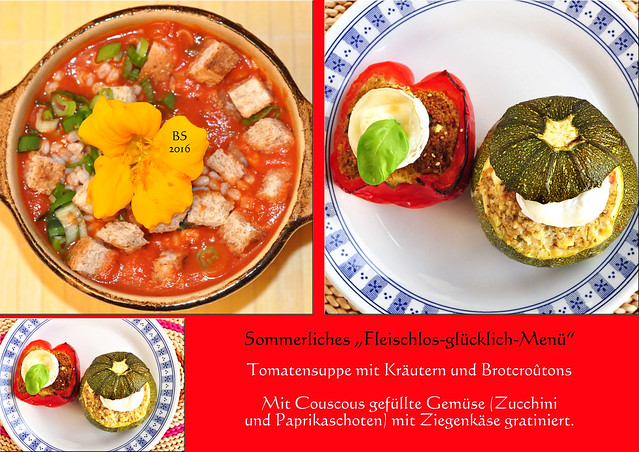 """Sommerliches """"Fleischlos-glücklich-Menü"""": Tomatensuppe mit Kräutern und Brotcroûtons und Gemüse mit Couscous gefüllt und mit Ziegenkäse gratiniert ... vegetarisch ... Fotos und Collage: Brigitte Stolle 2016"""