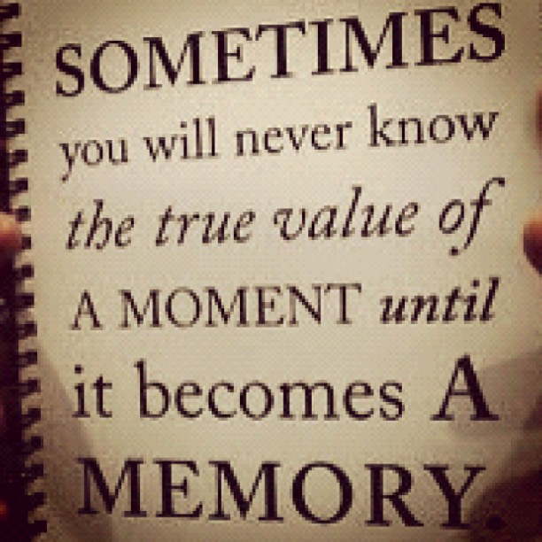 Love Quotes For Teenagers: #true #value #moment #memory #quotes #teen #teenager #girl