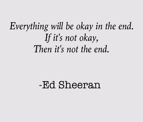 ed sheeran s quotes everything will be okay in the end i