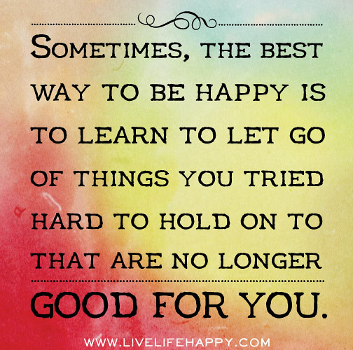 Quotes About Moving On And Letting Go Of Friends: Sometimes, The Best Way To Be Happy Is To Learn To Let Go