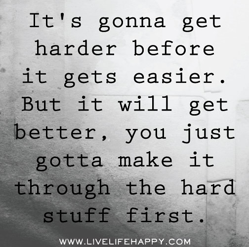 it s gonna get harder before it gets easier but it will g flickr