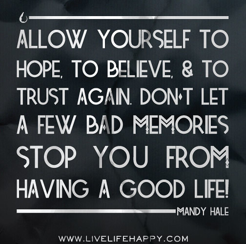 Some Good Quotes On Life: Allow Yourself To Hope, To Believe, And To Trust Again. Do