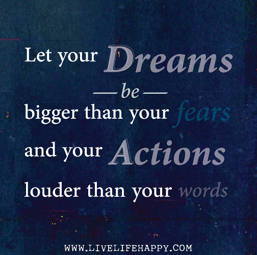 Let Your Dreams Be Bigger Than Your Fears And Your Actions