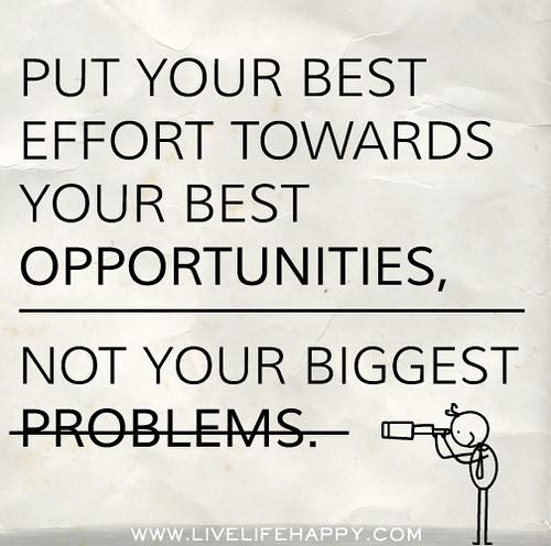 Put your best effort towards your best opportunities, not ...