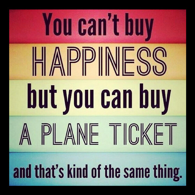 Travel Quote - You can't buy happiness but you can buy a plane ticket and that's kind of the same thing
