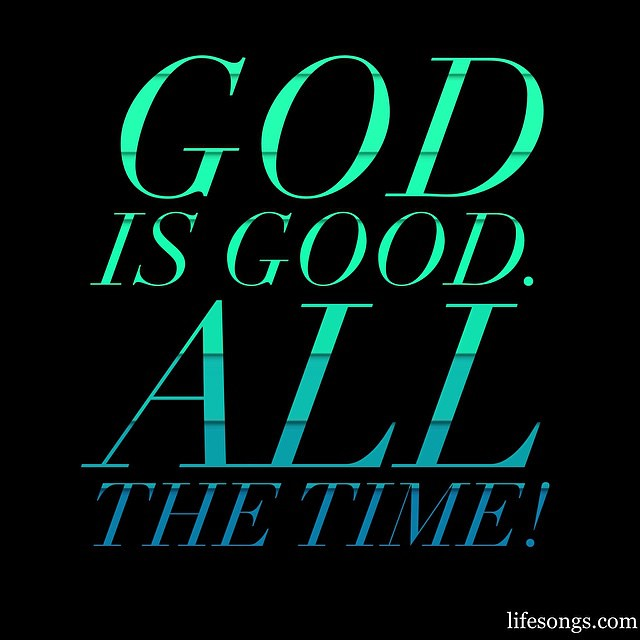 God Is Good All The Time Truth Bible Quotes Inspira Flickr