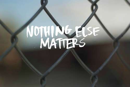 nothing else matters | by Jodimichelle