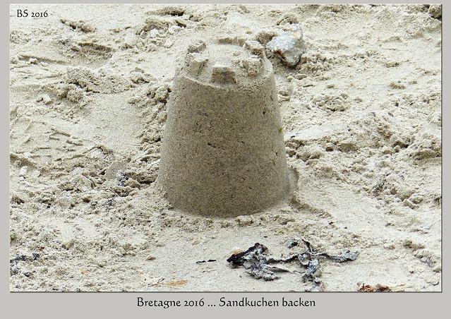 Bretagne-Urlaub - Sand Strand Sandkuchen - Foto: Brigitte Stolle 2016