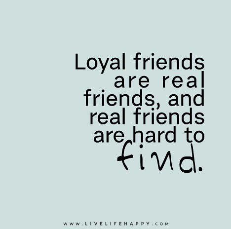 loyal friends are hard to quotes
