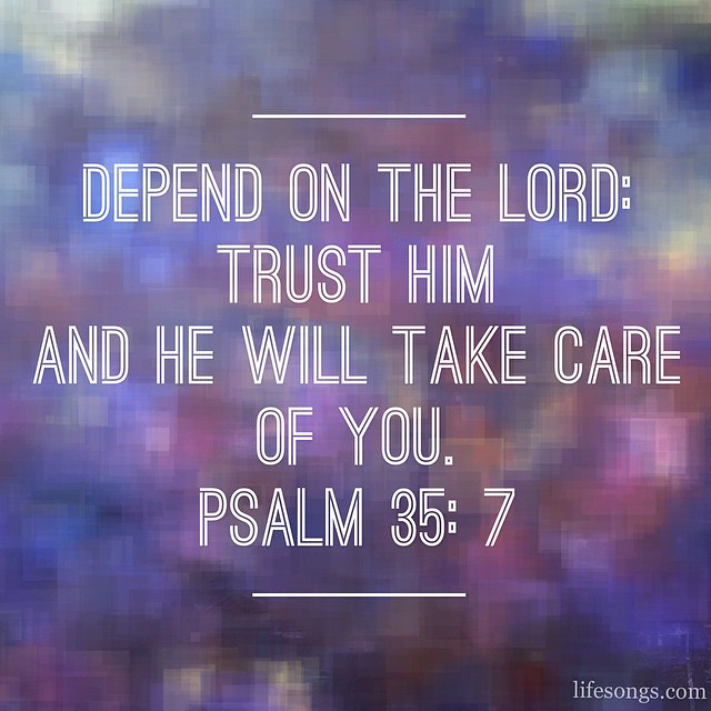 Depend On The Lord Trust Him And He Will Take Care Of You Flickr