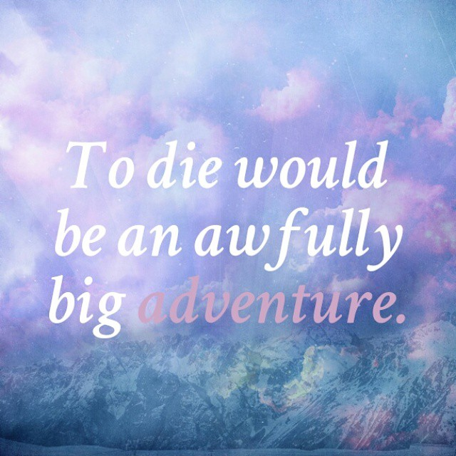 To Die Would Be An Awfully Big Adventure Quote Peterpan Flickr
