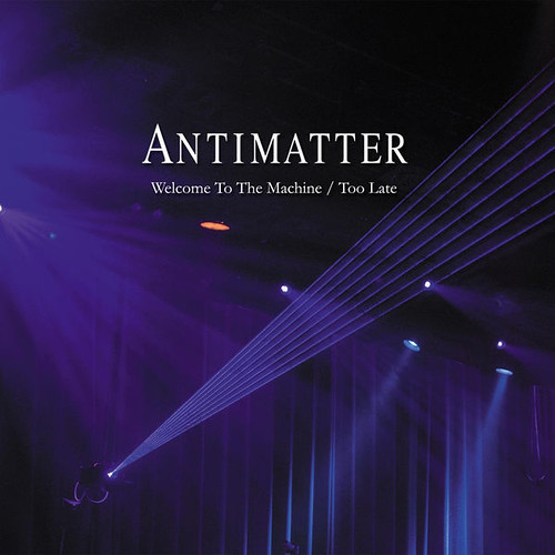 Antimatter - Welcome To The Machine - Too Late