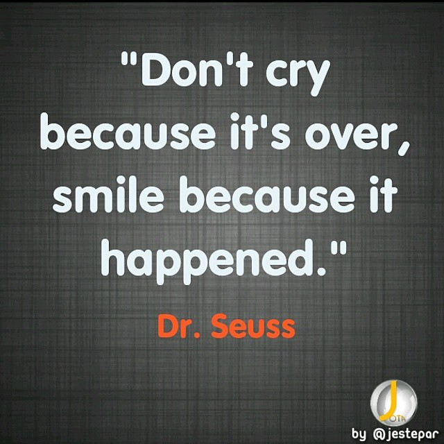 Dr Seuss Quotes About Love Best Don't Cry Because It's Over Smile Because It Happened Flickr
