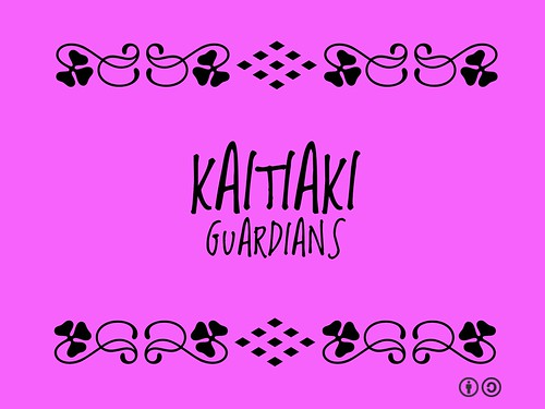 Kaitiaki = Guardians