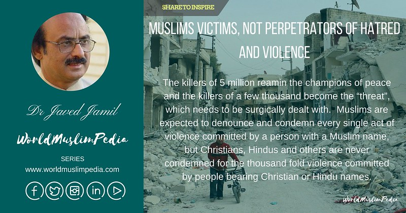 MUSLIMS VICTIMS, NOT PERPETRATORS OF HATRED AND VIOLENCE