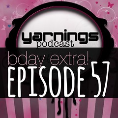 yarnings podcast: episode 57: bday extra!