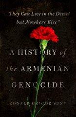 They Can Live in the Desert but Nowhere Else: A History of the Armenian Genocide, Ronald G. Suny