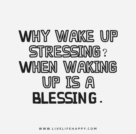 Why Wake Up Stressing When Waking Up Is A Blessing