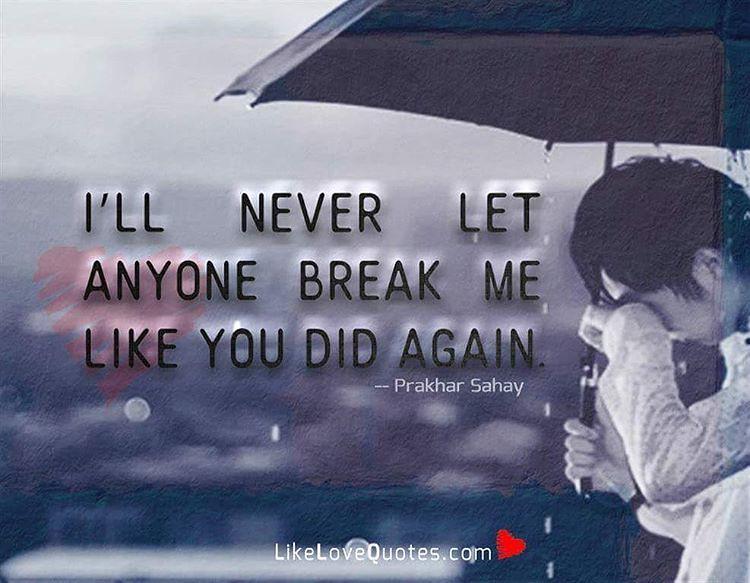 I'll Never Let Anyone Break Me Like You Did Again. Tag A F