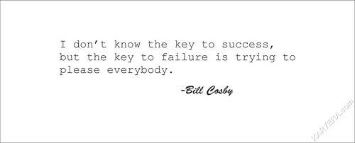 Bill Cosby-I don't know the key to success, but the key to failure is trying to please everybody. | by KoolWebsites.com