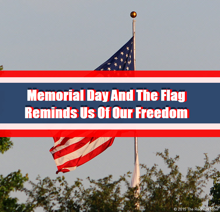 Memorial Day And The Flag Reminds Us Of Our Freedom