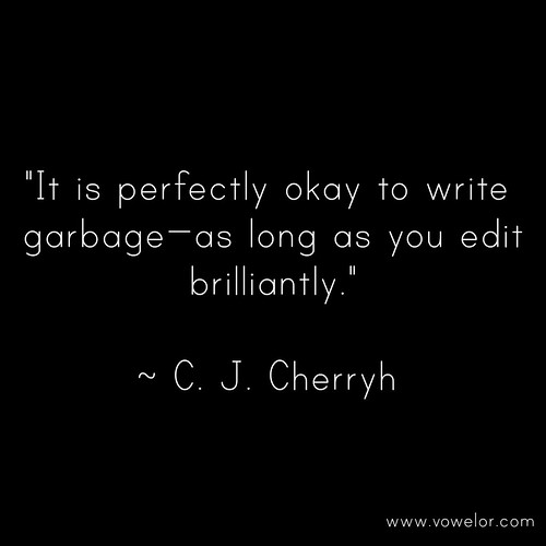 It is perfectly okay to write garbage - as long as you edit brilliantly. 19 Best Quotes to Inspire the Writer in You