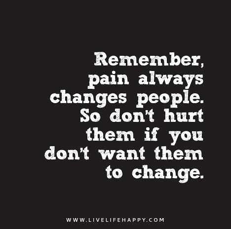 Remember Pain Always Changes People So Dont Hurt Them I Flickr