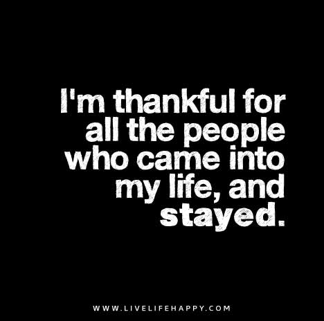 Im-thankful-for-all-the-people-who-came-into-my-life,-and-stayed