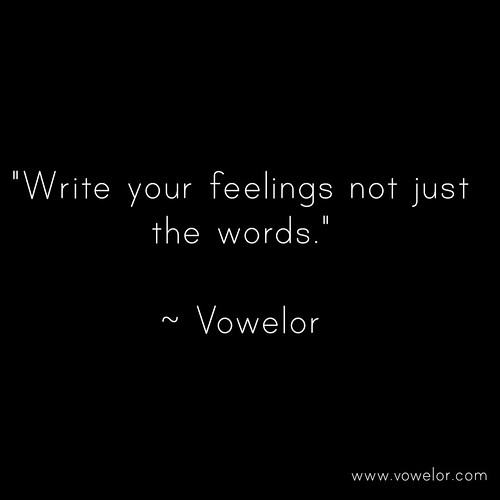 Write your feelings not just the words. 19 Best Quotes to Inspire the Writer in You