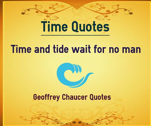 Time and Tide wait for none. – 2