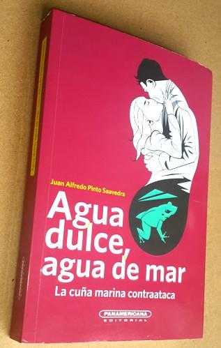 Agua dulce, agua de mar, de Juan Alfredo Pinto Saavedra