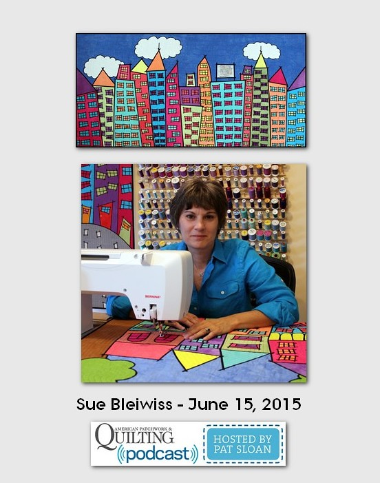 American Patchwork and Quilting Pocast guest Sue Bleiwiss June 2015