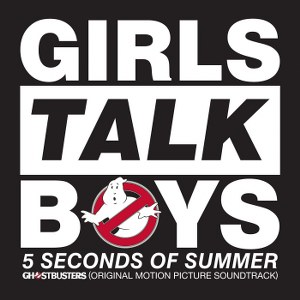 "5 Seconds of Summer – Girls Talk Boys (From ""Ghostbusters"" Original Motion Picture Soundtrack)"